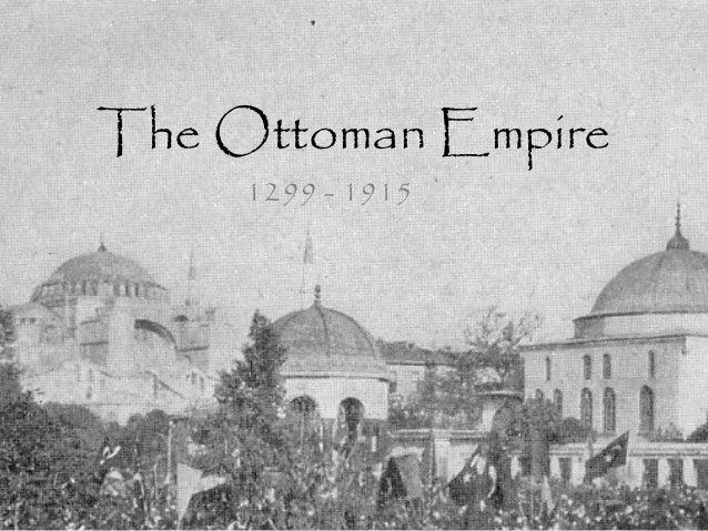 The Ottoman Empire 1299 - 1915