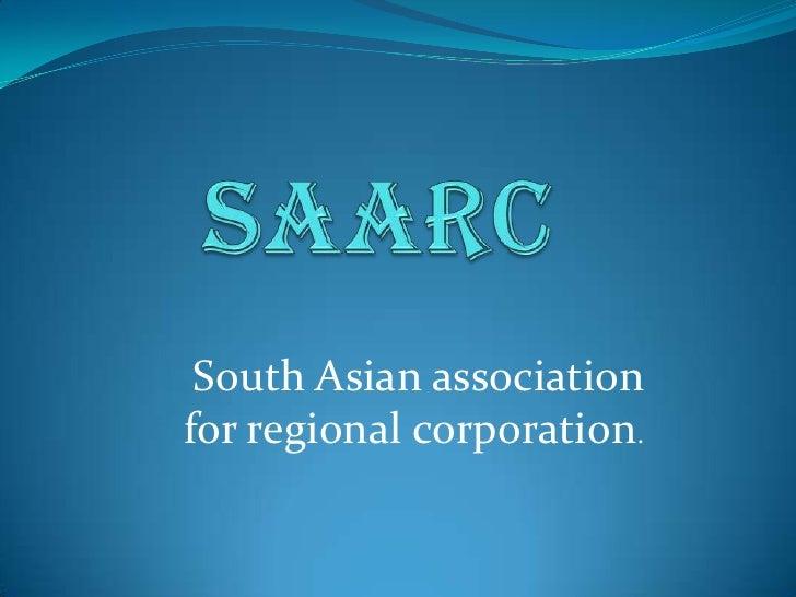 South Asian associationfor regional corporation.