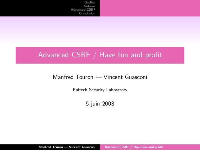 Outline Notions Advanced CSRF Conclusion Advanced CSRF / Have fun and profit Manfred Touron — Vincent Guasconi Epitech Secu...