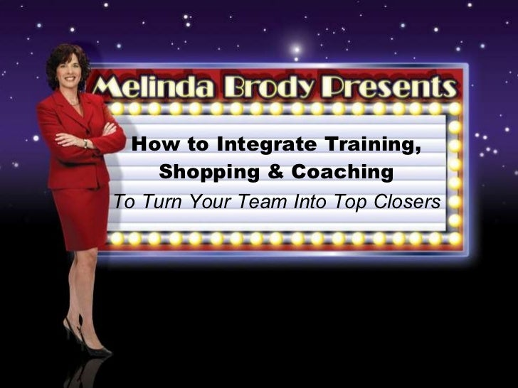 How to Integrate Training, Shopping & Coaching To Turn Your Team Into Top Closers