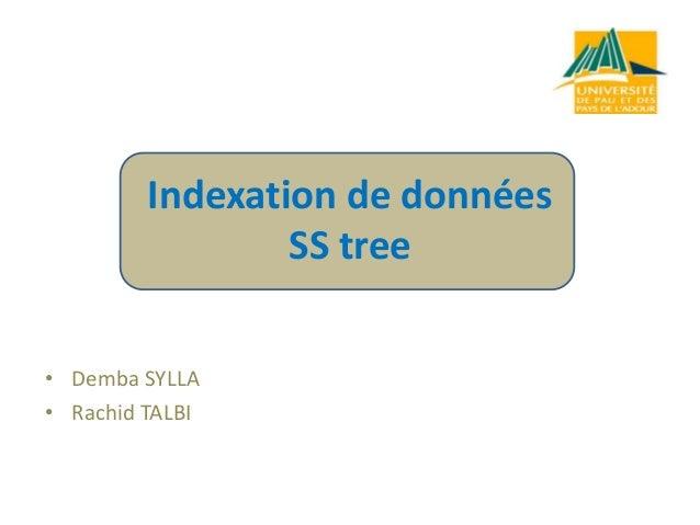 Indexation de données SS tree • Demba SYLLA • Rachid TALBI