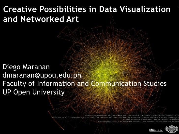 Creative Possibilities in Data Visualization and Networked Art     Diego Maranan dmaranan@upou.edu.ph Faculty of Informati...