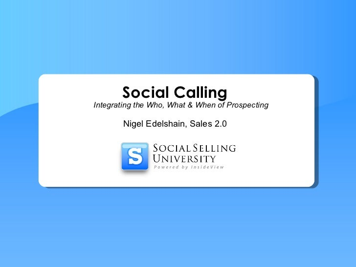Nigel Edelshain, Sales 2.0 Social Calling Integrating the Who, What & When of Prospecting