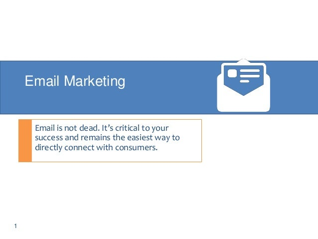 Email Marketing  Email is not dead. It's critical to your success and remains the easiest way to directly connect with con...
