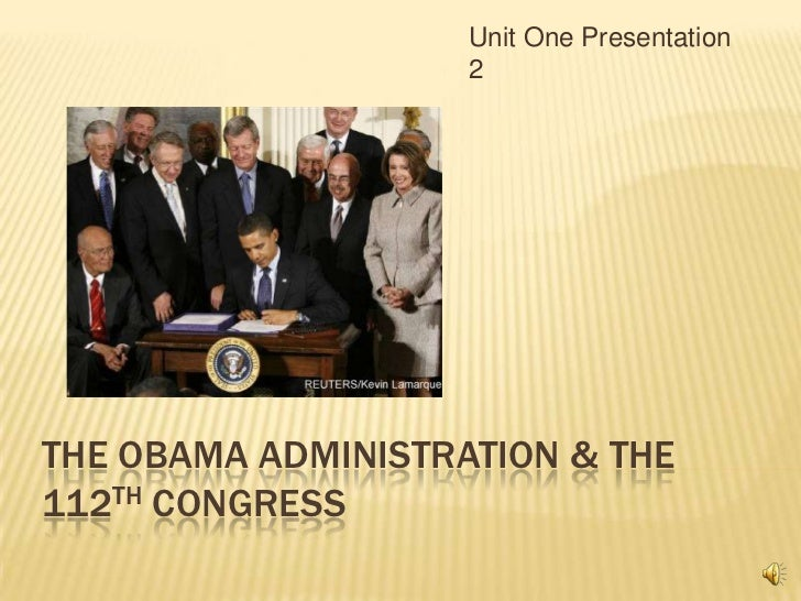The ObamaAdministration & the 112th Congress<br />Unit One Presentation 2<br />