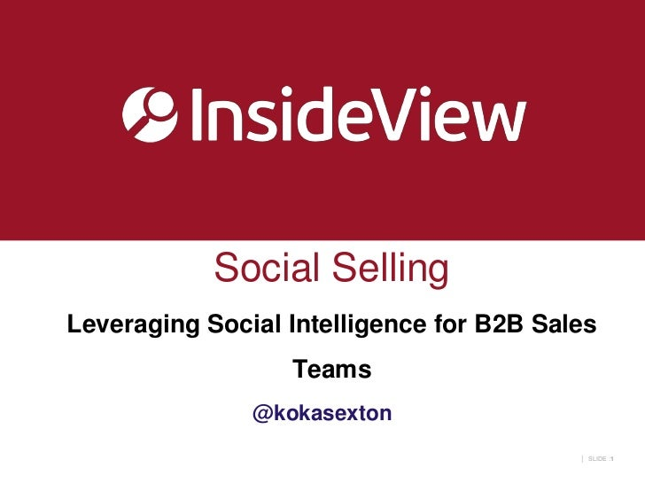 Social SellingLeveraging Social Intelligence for B2B Sales                  Teams               @kokasexton               ...