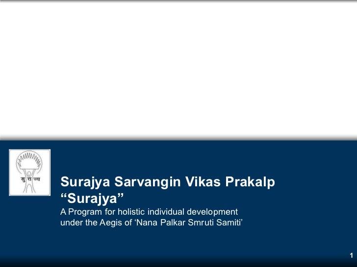 """Surajya Sarvangin Vikas Prakalp""""Surajya""""A Program for holistic individual developmentunder the Aegis of 'Nana Palkar Smrut..."""