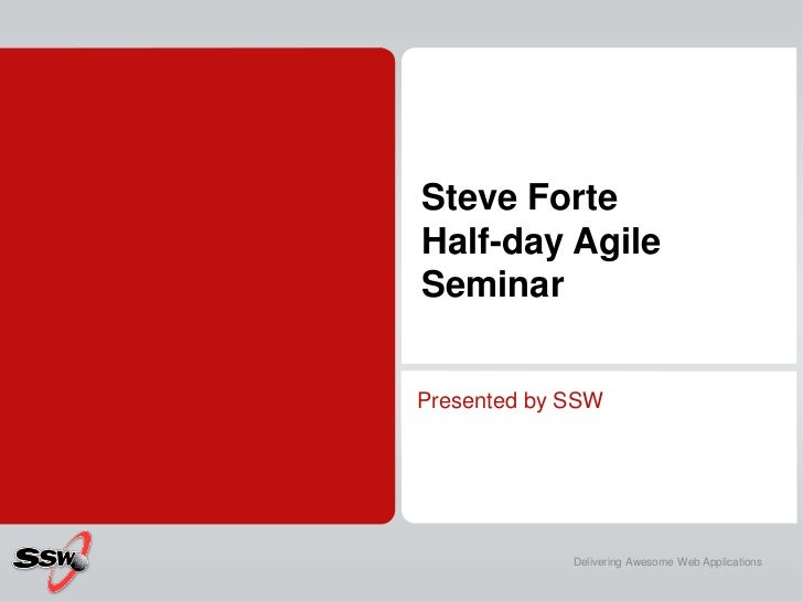 Steve Forte Half-day Agile Seminar<br />Presented by SSW<br />