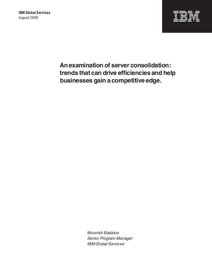 IBM Global ServicesAugust 2008                      An examination of server consolidation:                      trends th...
