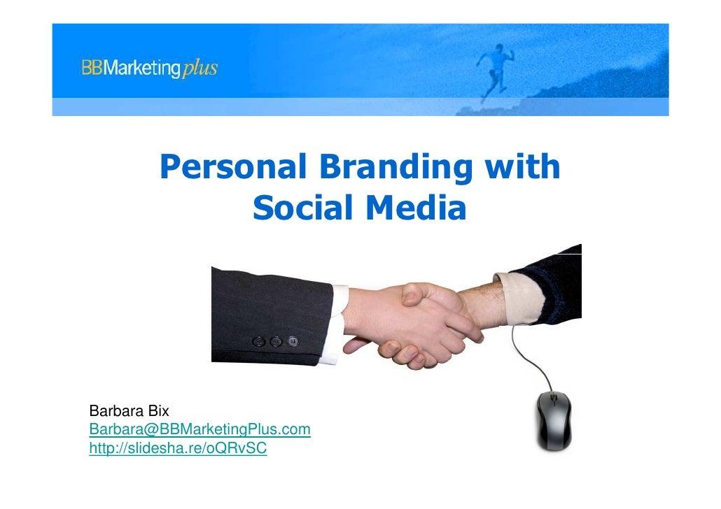 Personal Branding with             Social MediaBarbara BixBarbara@BBMarketingPlus.comhttp://slidesha.re/oQRvSC