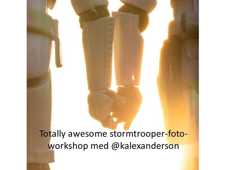 Totally awesome stormtrooper-foto-  workshop med @kalexanderson