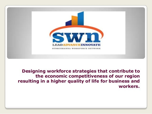 Designing workforce strategies that contribute to        the economic competitiveness of our regionresulting in a higher q...