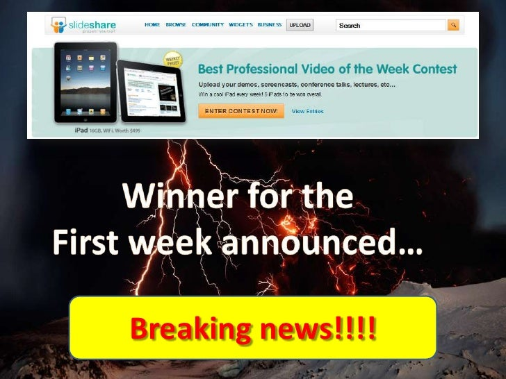 Winner for the<br />First week announced…<br />Breaking news!!!!<br />
