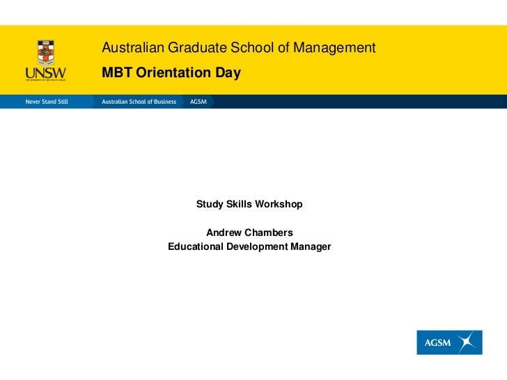 Australian Graduate School of ManagementMBT Orientation Day              Study Skills Workshop                Andrew Chamb...
