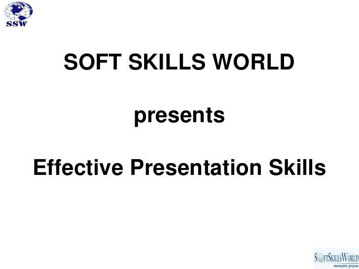 SOFT SKILLS WORLD         presentsEffective Presentation Skills