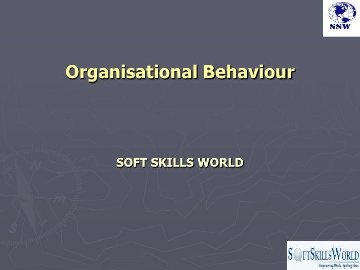Organisational Behaviour     SOFT SKILLS WORLD