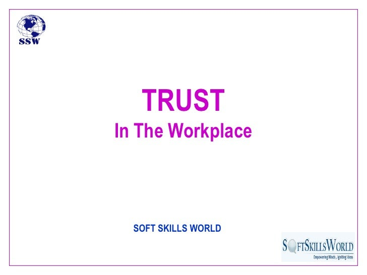 trust in work place Trust is important when it comes to any relationship and those within the workplace are no exception managers need to trust their workers, workers need to trust their managers, and employees need to be able to trust each other (teammates) and although we all know the value of having trust within .