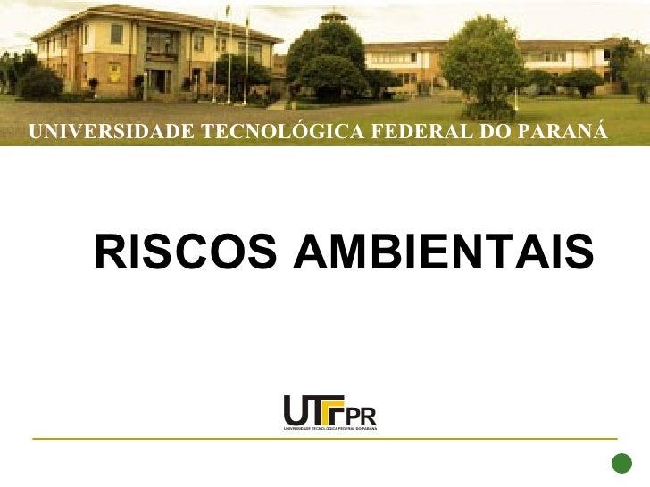 UNIVERSIDADE TECNOLÓGICA FEDERAL DO PARANÁ    RISCOS AMBIENTAIS