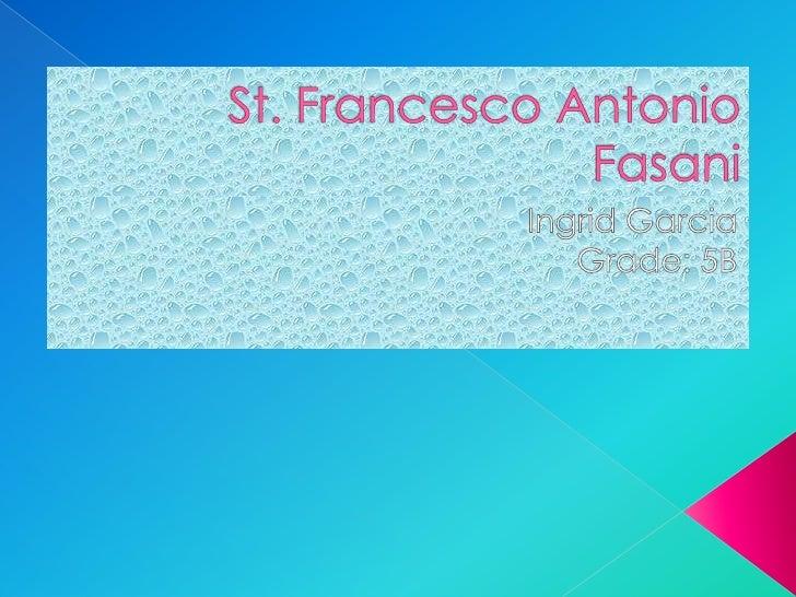 St. Francesco Antonio Fasani<br />Ingrid Garcia<br />Grade: 5B<br />