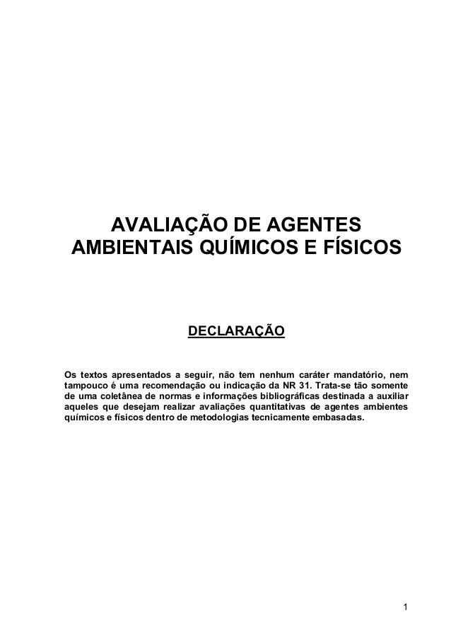 1 AVALIAÇÃO DE AGENTES AMBIENTAIS QUÍMICOS E FÍSICOS DECLARAÇÃO Os textos apresentados a seguir, não tem nenhum caráter ma...