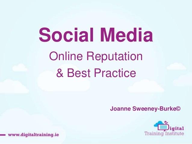 Social Media Online Reputation & Best Practice Joanne Sweeney-Burke©