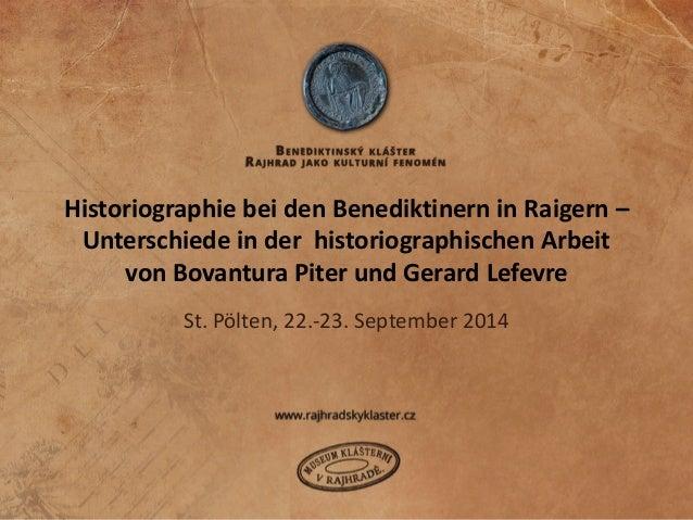 Historiographie bei den Benediktinern in Raigern – Unterschiede in der historiographischen Arbeit von Bovantura Piter und ...