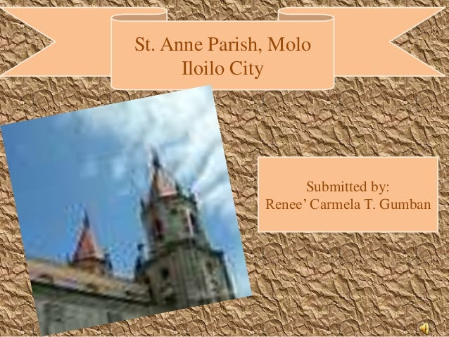 St. Anne Parish, Molo      Iloilo City                     Submitted by:               Renee' Carmela T. Gumban