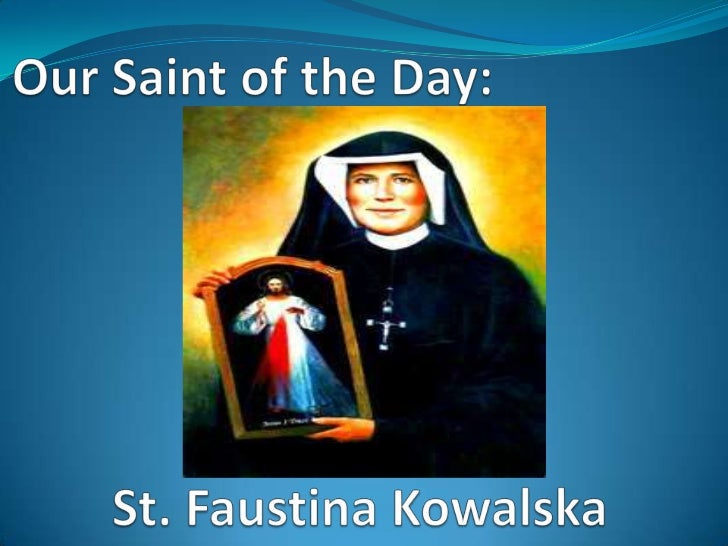 "Saint Faustina wasborn in the 20th century,and canonized in theyear 2000.    Jesus     said    toFaustina, ""Today I amsend..."