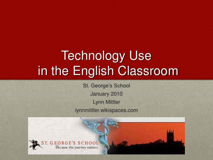 Technology Use in the English Classroom<br />St. George's School<br />January 2010<br />Lynn Mittler<br />lynnmittler.wiki...
