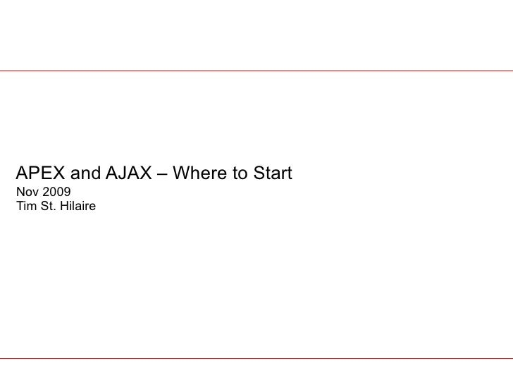 APEX and AJAX – Where to Start Nov 2009 Tim St. Hilaire
