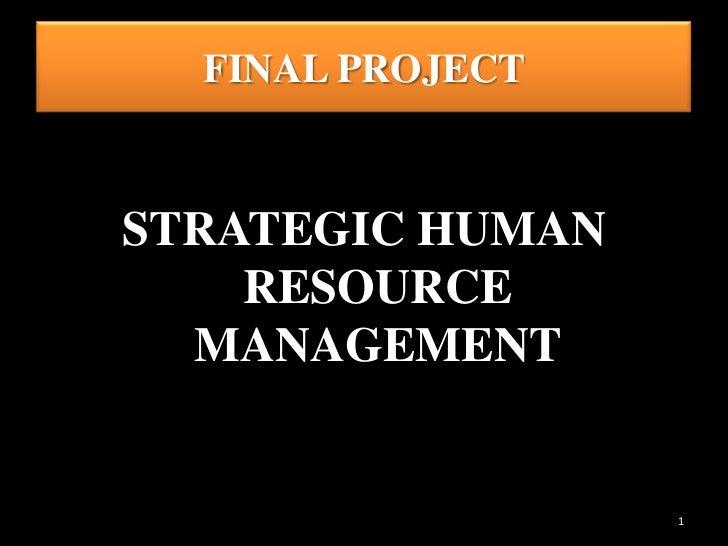 FINAL PROJECTSTRATEGIC HUMAN    RESOURCE  MANAGEMENT                  1