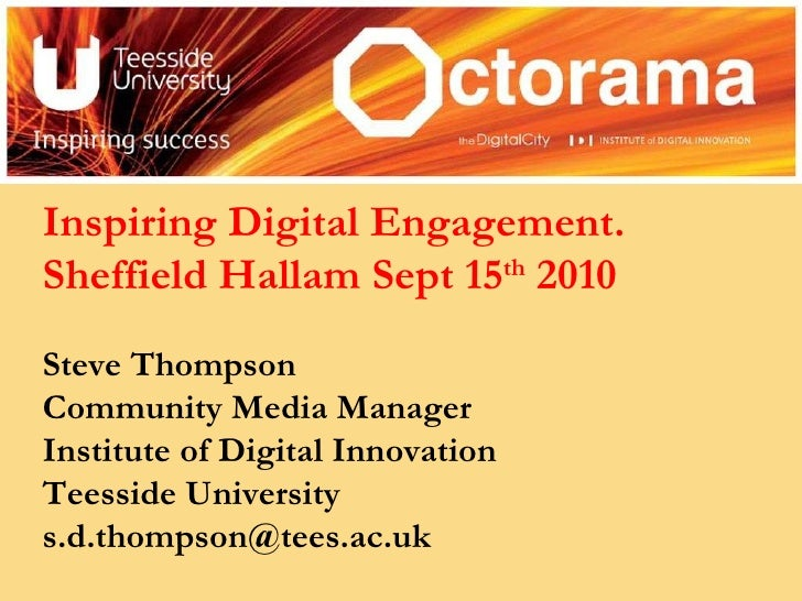 Inspiring Digital Engagement. Sheffield Hallam Sept 15 th  2010 Steve Thompson Community Media Manager Institute of Digita...