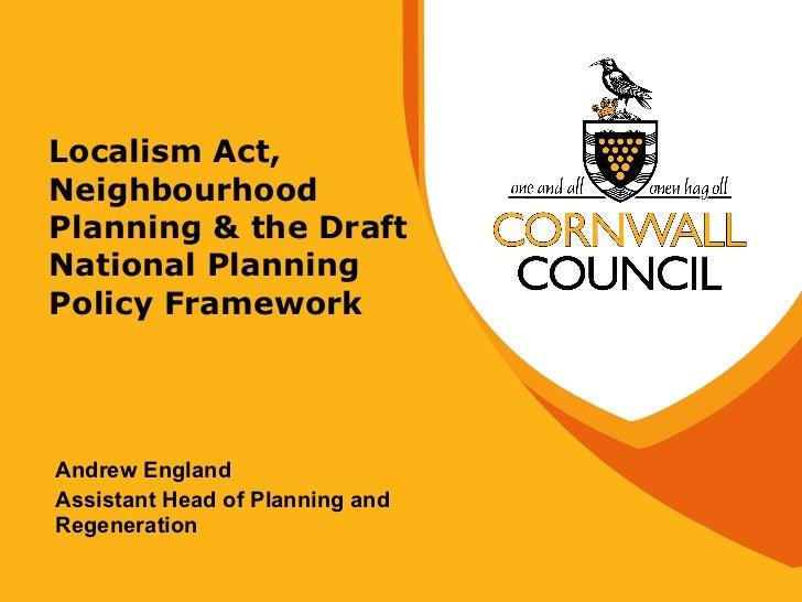 Localism Act, Neighbourhood Planning & the Draft National Planning Policy Framework <ul><li>Andrew England </li></ul><ul><...