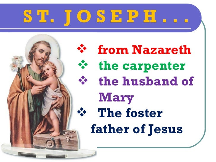S T. J O S E P H . . .        from Nazareth        the carpenter        the husband of         Mary        The foster ...