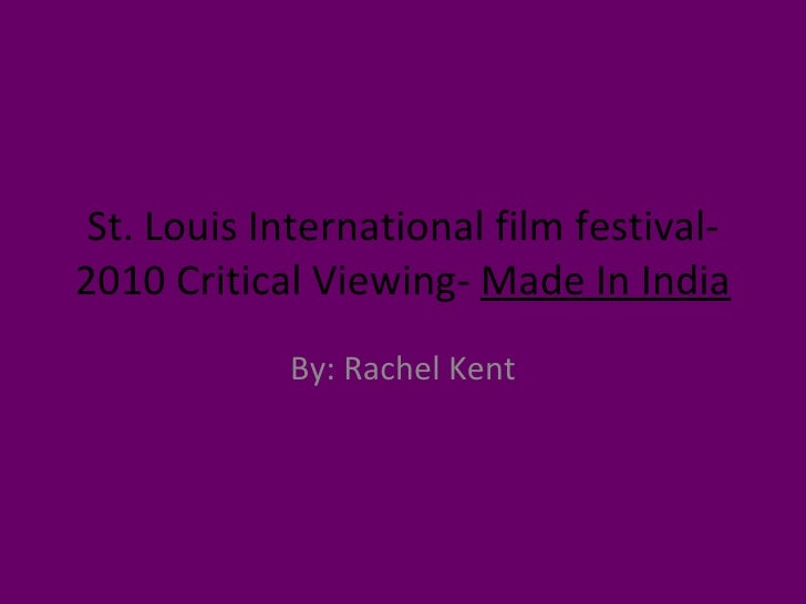 St. Louis International film festival- 2010 Critical Viewing-  Made In India By: Rachel Kent