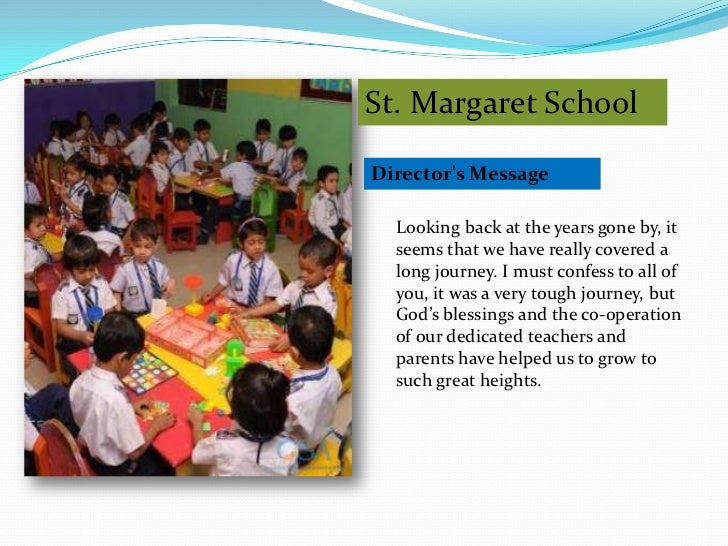 St. Margaret SchoolDirectors Message  Looking back at the years gone by, it  seems that we have really covered a  long jou...
