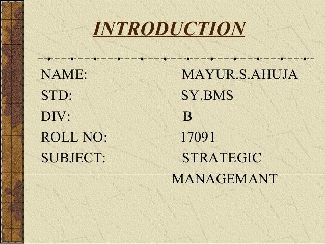 INTRODUCTIONNAME:        MAYUR.S.AHUJASTD:         SY.BMSDIV:         BROLL NO:     17091SUBJECT:     STRATEGIC           ...