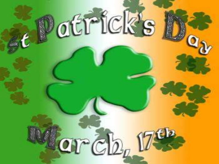 St. Patrick's Day• St. Patrick is the patron saint of Ireland.