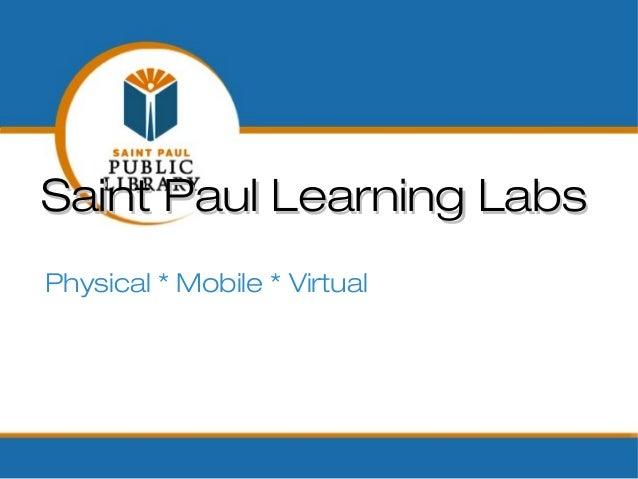 Saint Paul Learning LabsPhysical * Mobile * Virtual