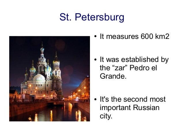 "St. Petersburg       ●   It measures 600 km2       ●   It was established by           the ""zar"" Pedro el           Grande..."