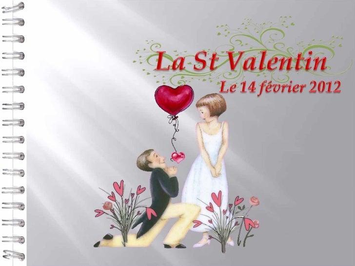 Tous le monde sait que la saint Valentin estcommunément appelé la fête des amoureux etque celle ci se déroule le 14 févrie...