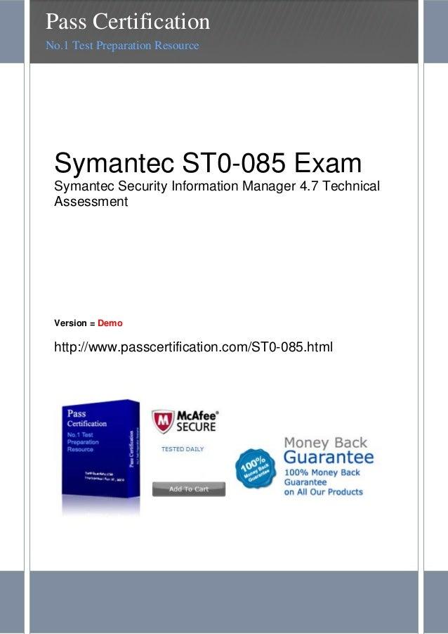 Symantec ST0-085 ExamSymantec Security Information Manager 4.7 TechnicalAssessmentVersion = Demohttp://www.passcertificati...