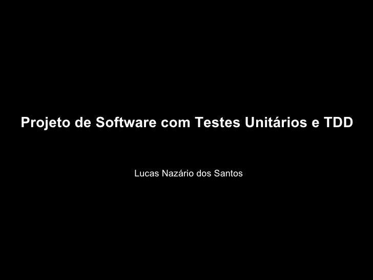 Projeto de Software com Testes Unitários e TDD Lucas Nazário dos Santos