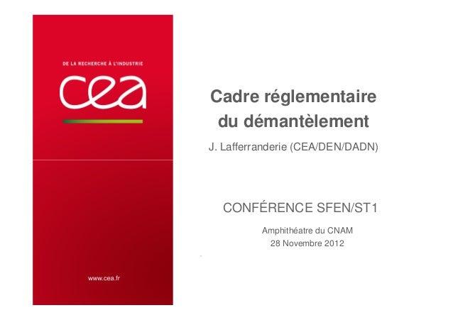 Cadre réglementaire du démantèlement J. Lafferranderie (CEA/DEN/DADN) CONFÉRENCE SFEN/ST1 , | PAGE 1CEA DEN DQE DADN Amphi...