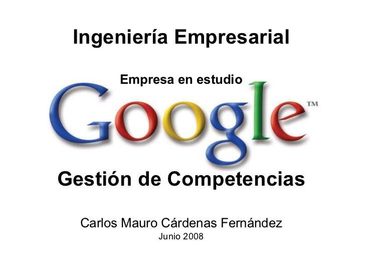 Gestión de Competencias Carlos Mauro Cárdenas Fernández Junio 2008 Ingeniería Empresarial Empresa en estudio