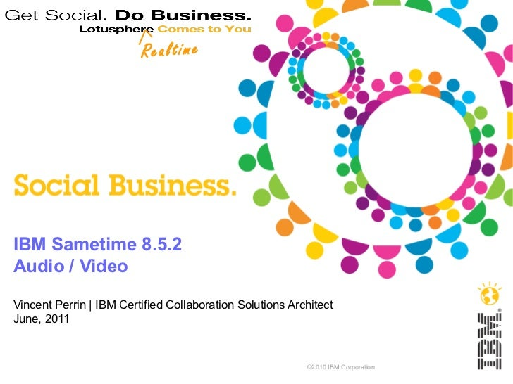 <ul>IBM Sametime 8.5.2 Audio / Video Vincent Perrin | IBM Certified Collaboration Solutions Architect June, 2011 </ul><ul>...