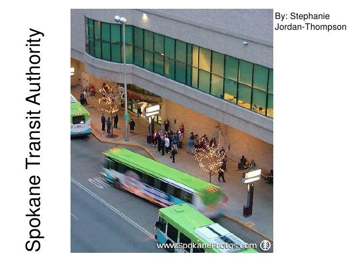 Spokane Transit Authority<br />By: Stephanie<br />Jordan-Thompson<br />