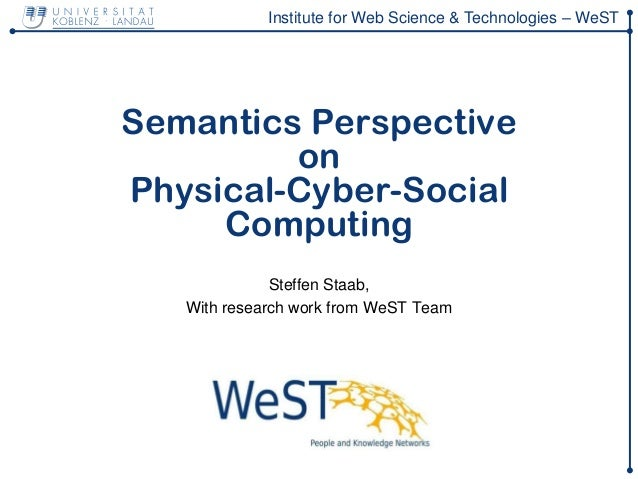 Institute for Web Science & Technologies – WeST Semantics Perspective on Physical-Cyber-Social Computing Steffen Staab, Wi...