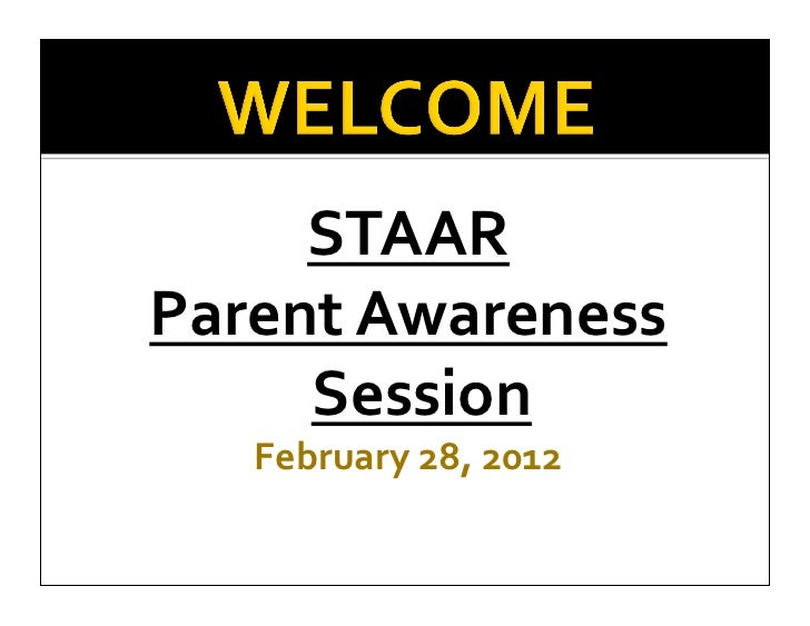 STAAR  Parent Awareness      Session     February 28, 2012