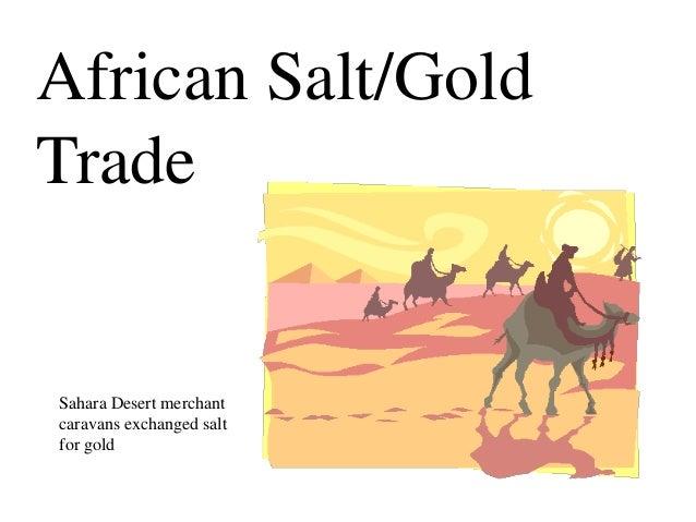 African Salt/GoldTradeSahara Desert merchantcaravans exchanged saltfor gold